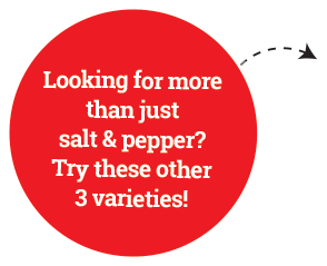 Looking for more than just salt & pepper? Try these other 3 varieties!